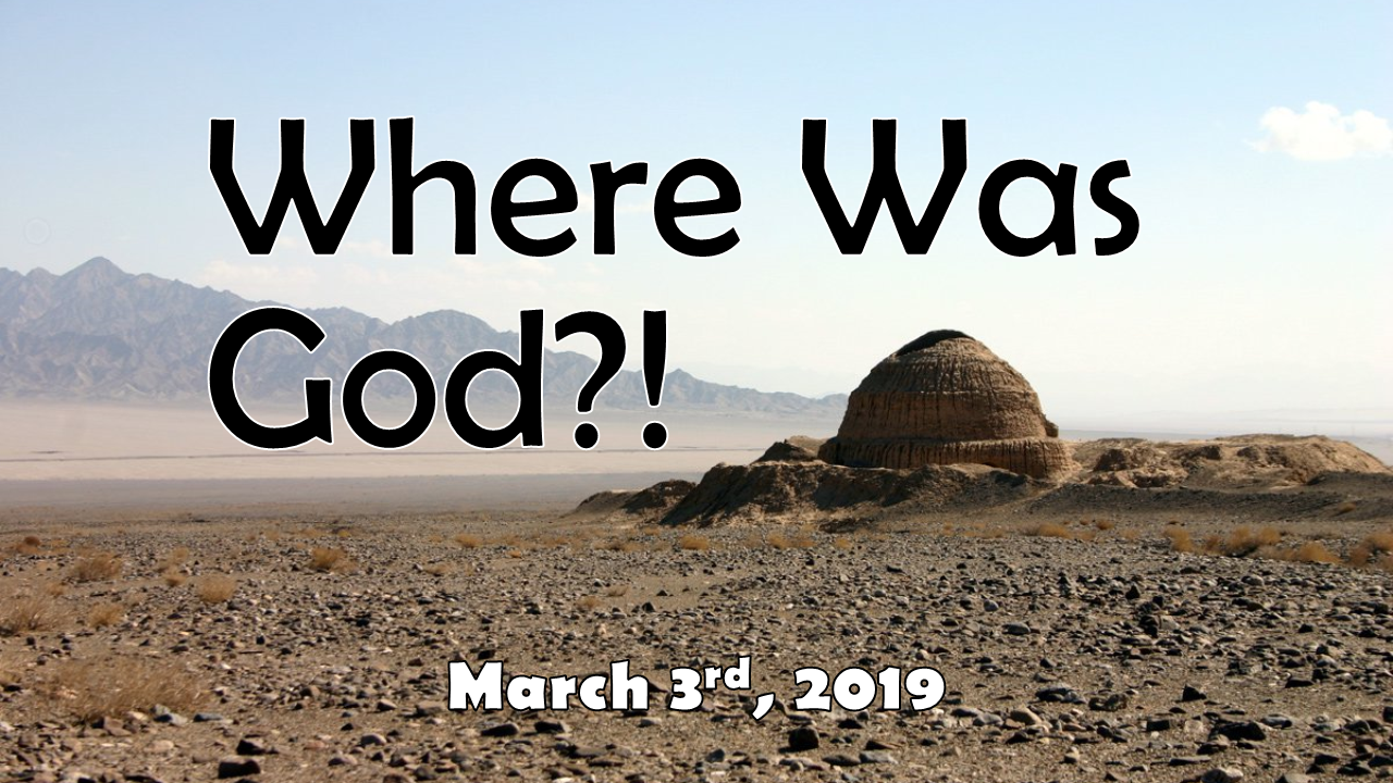 Where Was God?! | March 3, 2019
