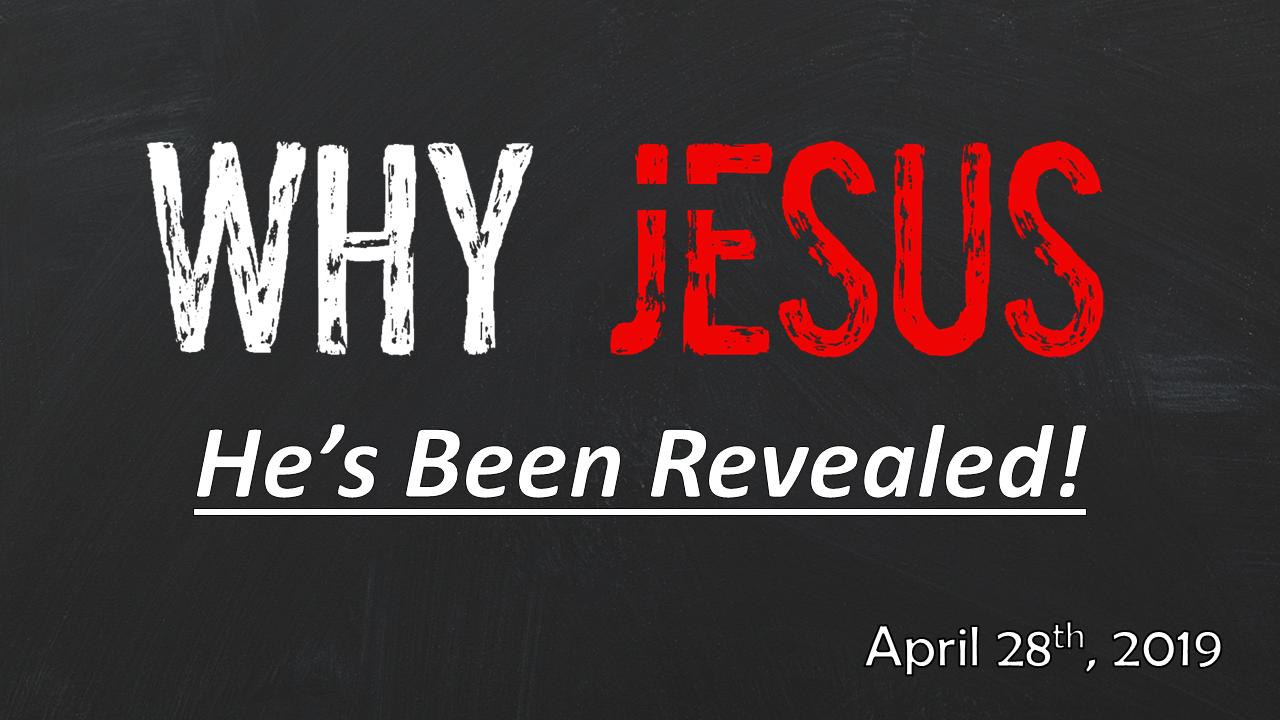 WHY JESUS—He's Been Revealed! | April 28, 2019