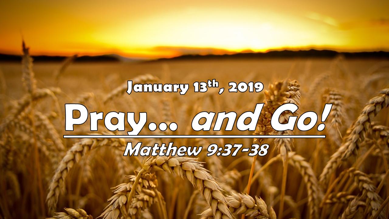 Pray!… and GO! | January 13, 2019