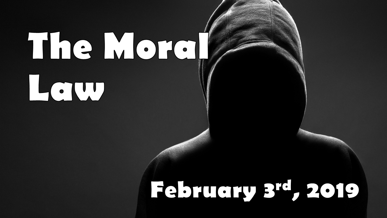 Apologetics—The Moral Law | February 3, 2019