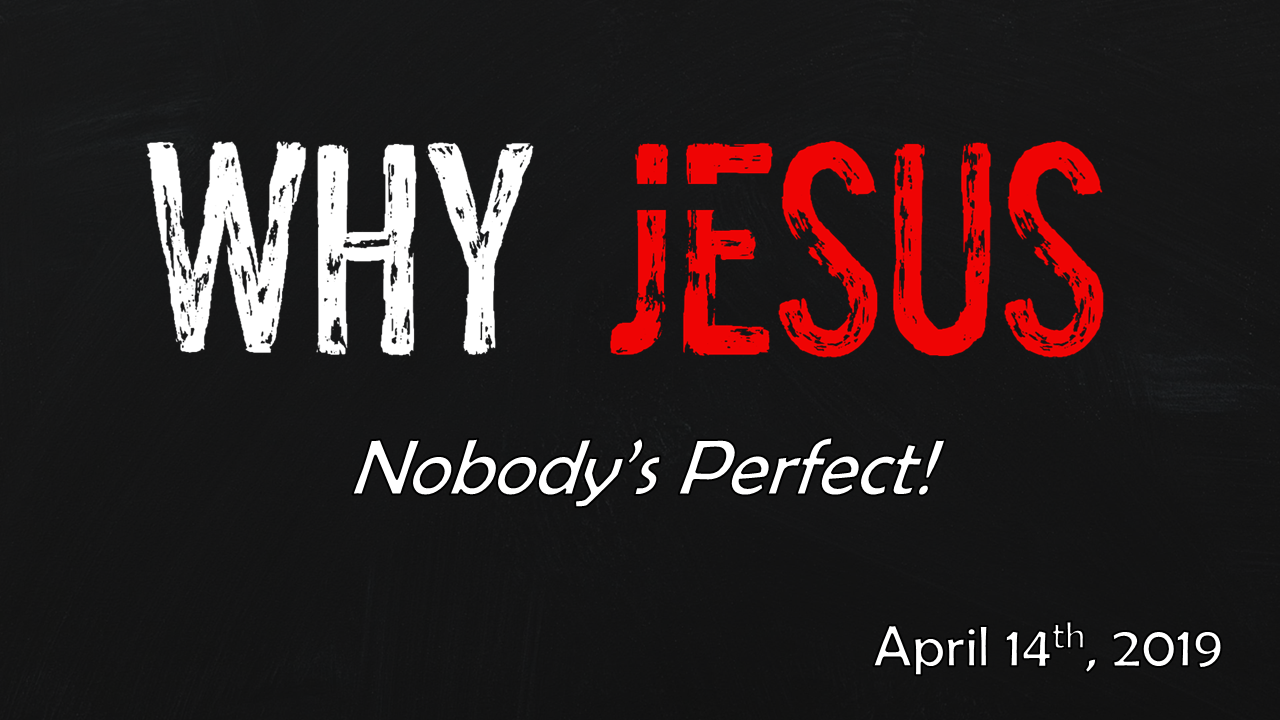 WHY JESUS | Nobody's Perfect! | April 14, 2019