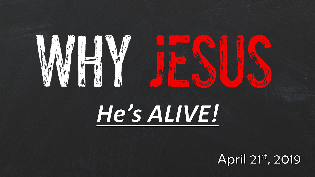 WHY JESUS—He's ALIVE! | Easter 2019 Sunday | April 21, 2019