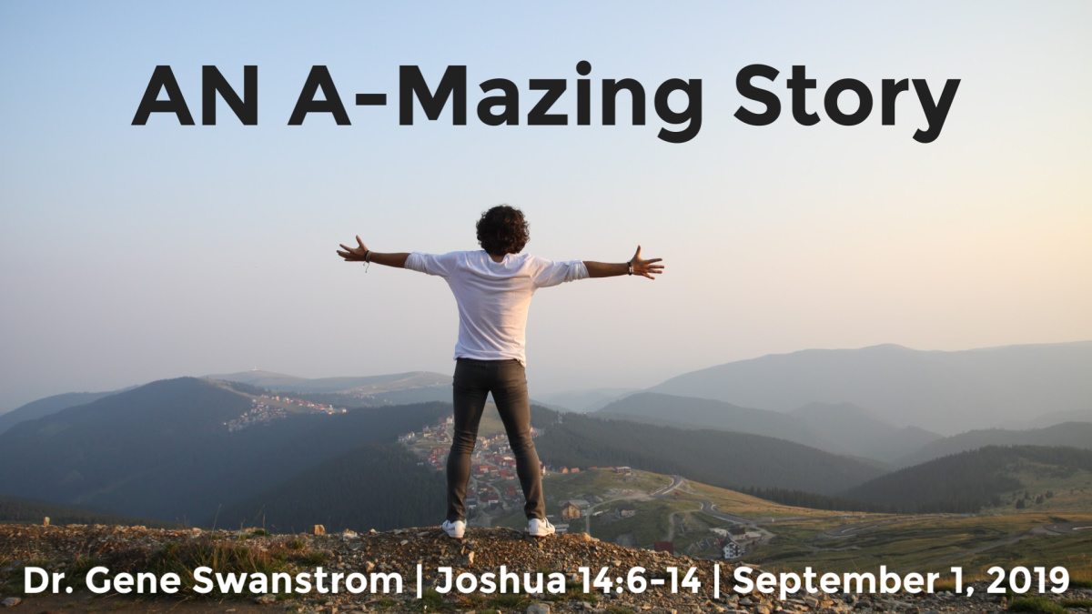 An A-Mazing Story | Joshua 14:6-14 | September 1, 2019