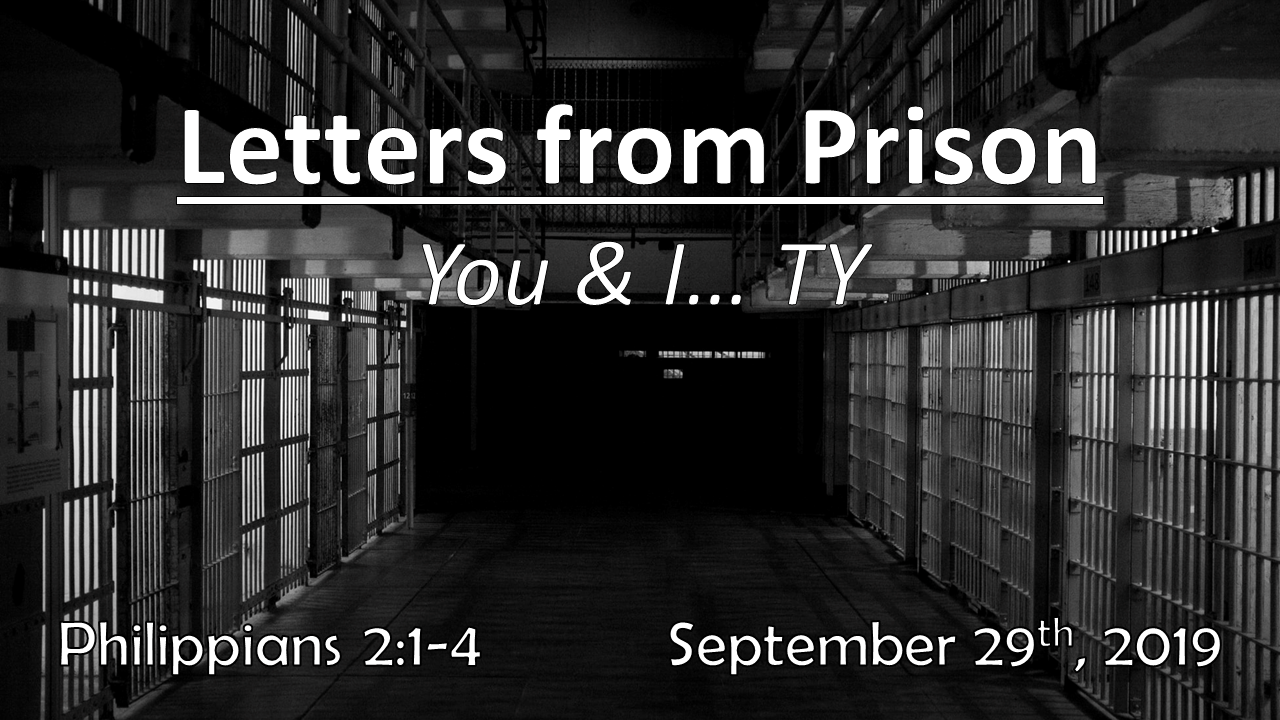 Letters From Prison | You & I… TY | September 29th, 2019 | Philippians 2:1-4
