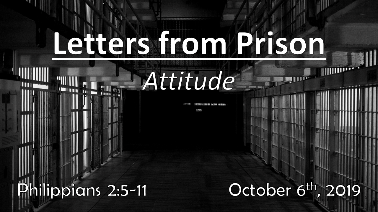 Letters From Prison | Attitude | October 6th, 2019 | Philippians 2:5-11