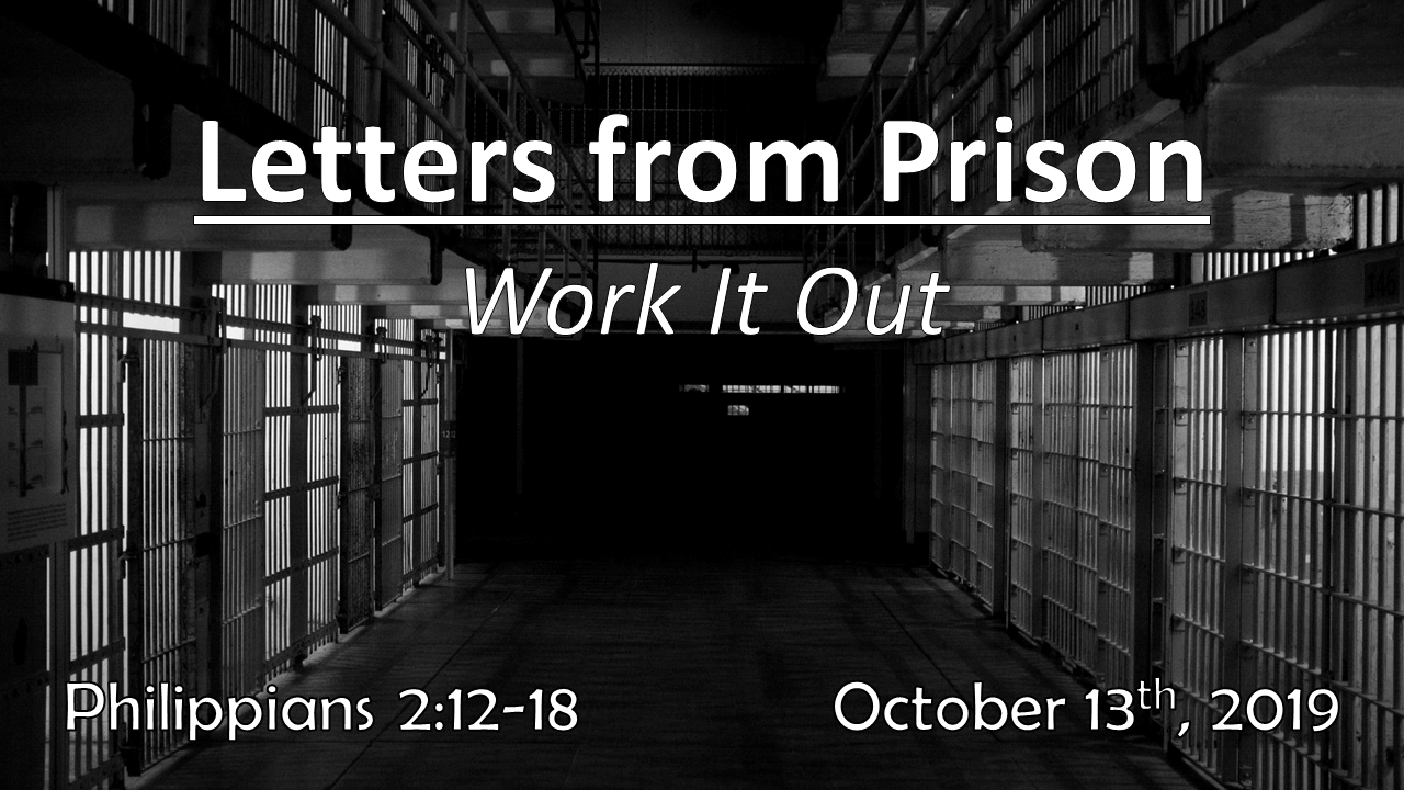 Letters From Prison | Work It Out | October 13th, 2019 | Philippians 2:12-18