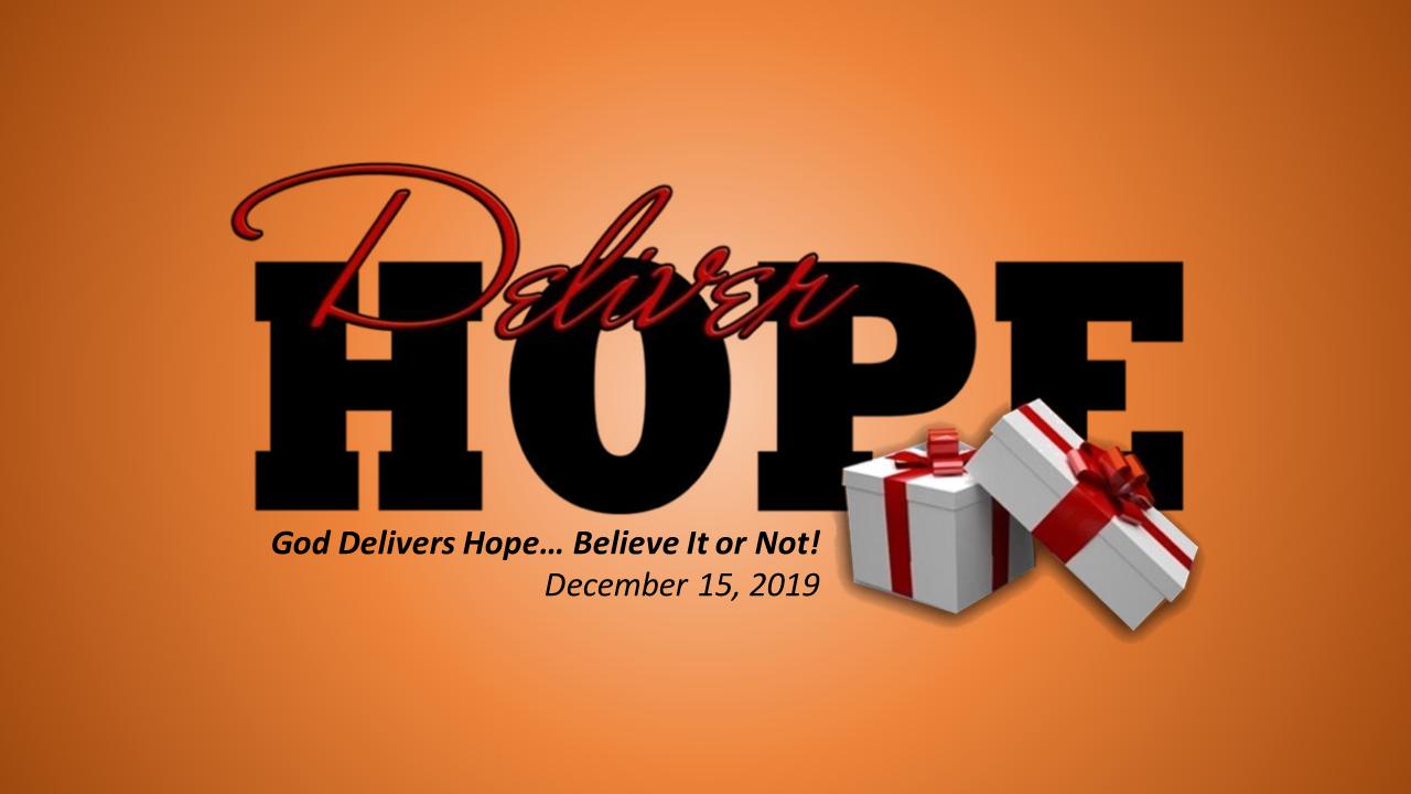 Deliver Hope | God Delivers Hope… Believe It or Not! | December 15, 2019