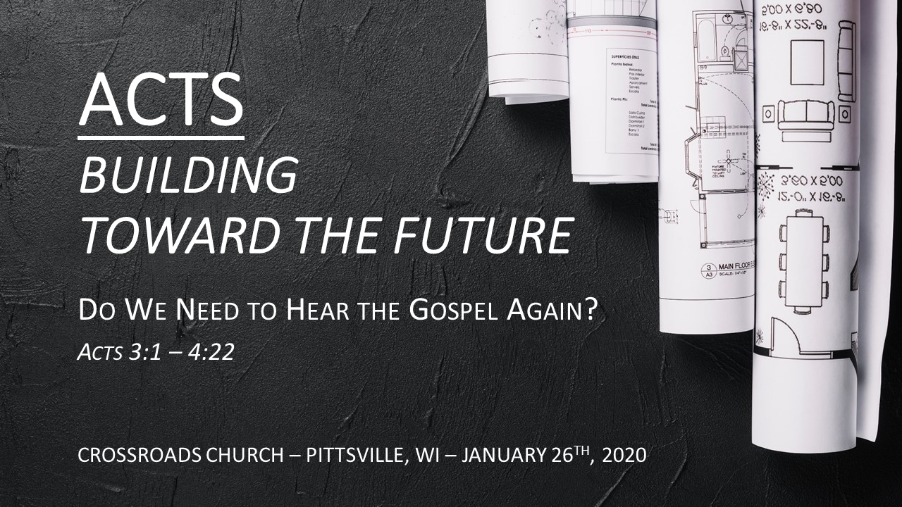 ACTS-Building Toward the Future | Do We Need to Hear the Gospel Again? | Acts 3:1-4:22 | January 26th, 2020
