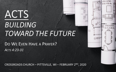 ACTS—Building Toward the Future | Do We Even Have a Prayer? | Acts 4:23-31 | February 2, 2020