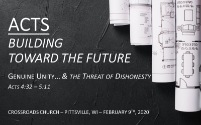 ACTS—Building Toward the Future | Genuine Unity… & the Threat of Dishonesty Acts 4:32—5:11 | February 9, 2020