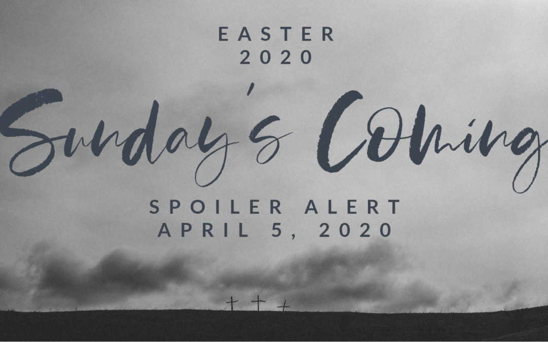 Sunday's Coming | Spoiler Alert | April 5, 2020