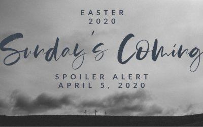 Sunday's Coming | Spoiler Alert | April 5, 2020
