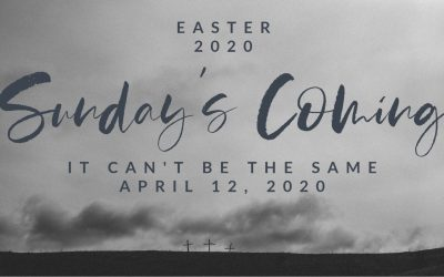 Easter 2020 | Sunday's Coming | It Can't Be The Same | April 12, 2020