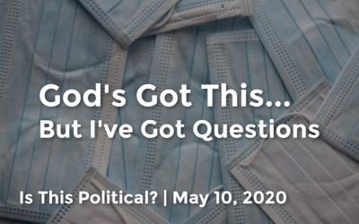 God's Got This | But I've Got Questions | Is This Political? | May 10, 2020