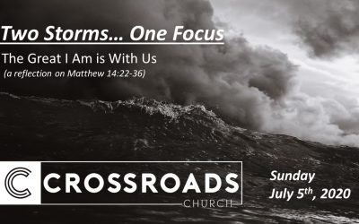 Two Storms… One Focus | The Great I Am is With Us | July 5, 2020