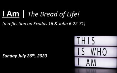 I Am | The Bread of Life! | July 26, 2020