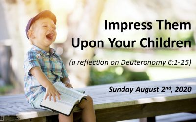 Impress Them Upon Your Children | Deuteronomy 6:1-25 | August 2, 2020