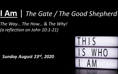 I Am | The Gate/The Good Shepherd | John 10:1-21 | August 23, 2020