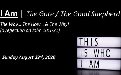 I Am | The Gate/The Good Shepherd | John 10:1-21 | August 23, 2020