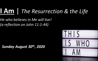 I Am | The Resurrection & the Life | John 11:1-44 | August 30, 2020