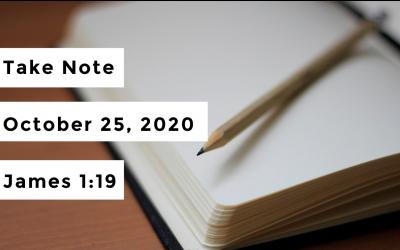 Take Note | October 25, 2020 | James 1:19