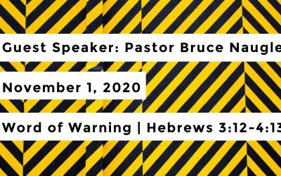 Guest Speaker Pastor Bruce Naugle | November 1, 2020 | Word of Warning | Hebrews 3:12-4:13