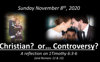 Christian? or… Controversy? | November 8, 2020 | A reflection on 1 Timothy 6:3-6
