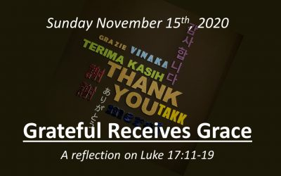 Grateful Receives Grace | November 15, 2020 | A reflection on Luke 17:11-19