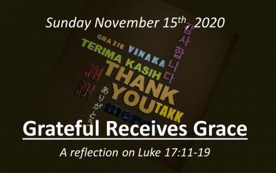 Grateful Receives Grace | November 15, 2020 | A reflection on Luke 17:11-19