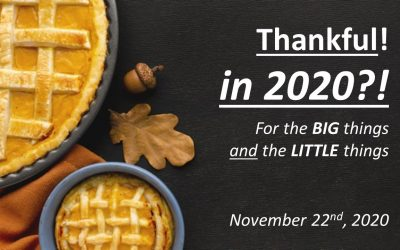 Thankful! in 2020?! For the BIG things and the LITTLE things | November 22, 2020