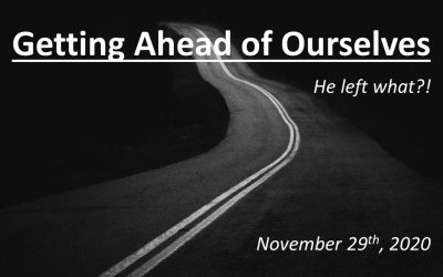 Getting Ahead of Ourselves | He left what?! | November 29, 2020