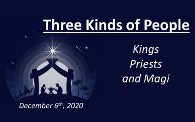 Three Kinds of People | Kings, Priests, and Magi | December 6, 2020