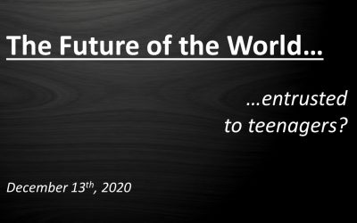 The Future of the World… entrusted to teenagers? | December 13, 2020