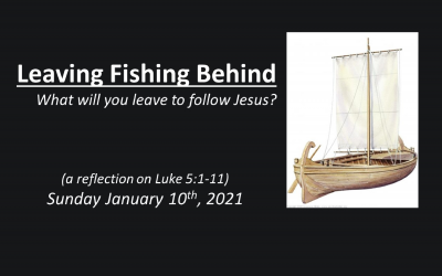 Leaving Fishing Behind | What will you leave to follow Jesus? | Luke 5:1-11 | January 10, 2021