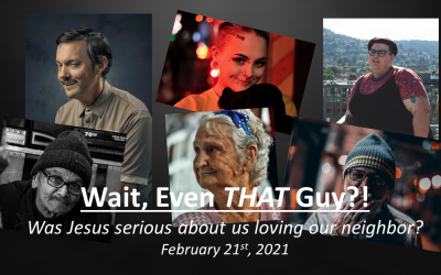 Wait, Even THAT Guy?! | Was Jesus serious about us loving our neighbors? | February 21, 2021