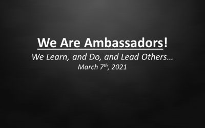 We Are Ambassadors! | We Learn, and Do, and Lead Others… | March 7, 2021