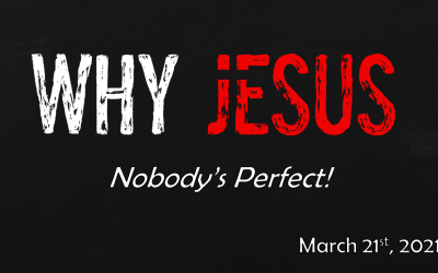 Why Jesus | Nobody's Perfect! | March 21, 2021