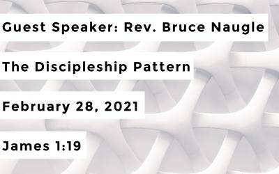 Guest Speaker: Rev. Bruce Naugle | The Discipleship Pattern | February 28, 2021 | James 1:19