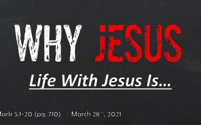 Why Jesus | Life With Jesus Is… | Mark 5:1-20 | March 28, 2021