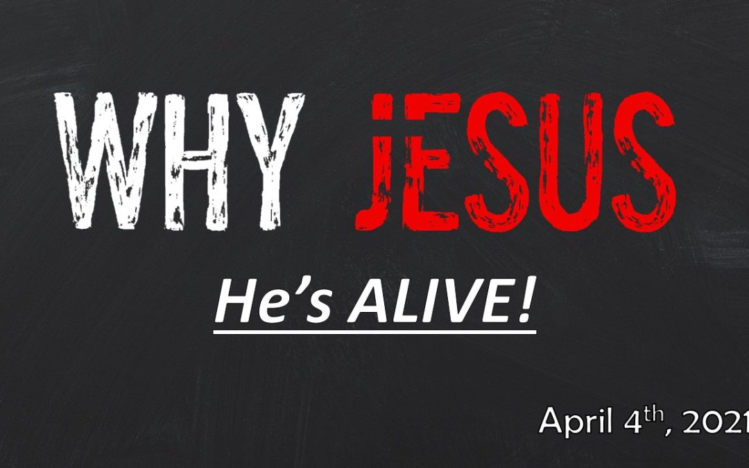 Why Jesus   He's Alive!   April 4, 2021
