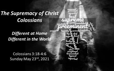 The Supremacy of Christ | Colossians | Different at Home Different in the World | May 23, 2021