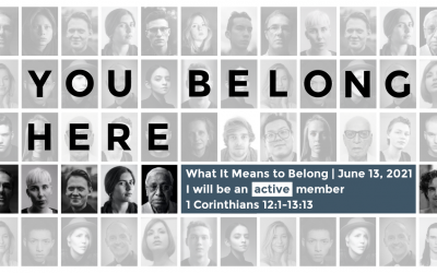 What It Means to Belong | I Will be an active member | June 13, 2021 | 1 Corinthians 12:1-13:13