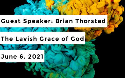 Guest Speaker: Pastor Brian Thorstad | The Lavish Grace of God | June 6, 2021