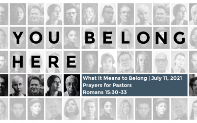 What It Means to Belong | July 11, 2021 | Prayers for Pastors | Romans 15:30-33