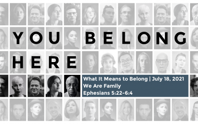 What It Means to Belong | July 18, 2021 | We Are Family | Ephesians 5:22-6:4