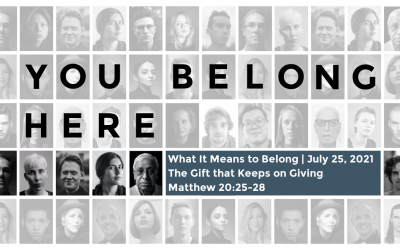 What It Means to Belong | July 25, 2021 | The Gift that Keeps on Giving | Matthew 20:25-28