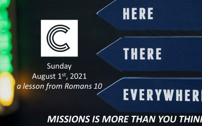 Here, There, Everywhere | August 1, 2021, A lesson from Romans 10 | Missions Is More Than You Think!