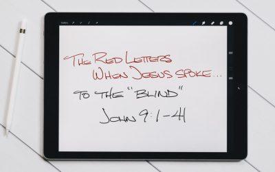 "The Red Letters | When Jesus Spoke… | To The ""Blind"" | John 9:1-41 | September 12, 2021"