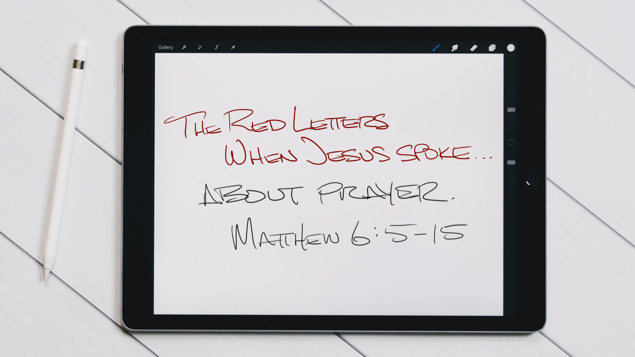 The Red Letters | When Jesus Spoke… | About Prayer | Matthew 6:5-15 | October 10, 2021